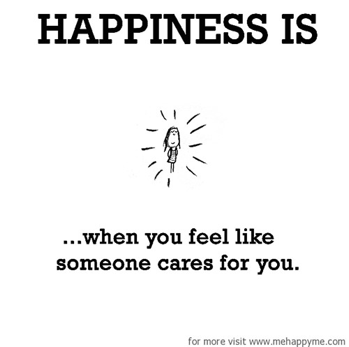 Happiness #614: Happiness is when you feel like someone cares for you.