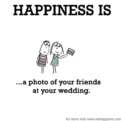 Happiness #624: Happiness is a photo of your friends at your wedding.