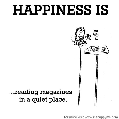 Happiness #626: Happiness is reading magazines in a quiet place.