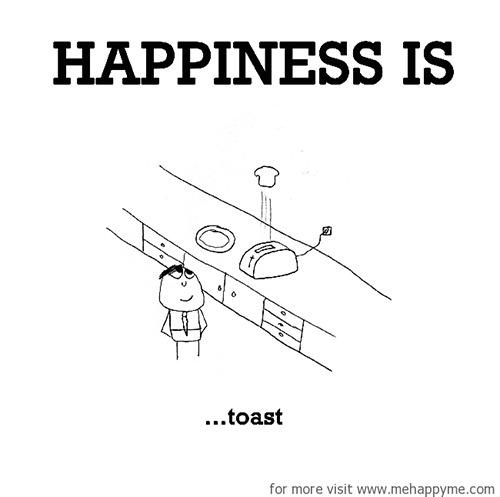 Happiness #641: Happiness is toast.