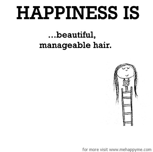 Happiness #643: Happiness is beautiful manageable hair.