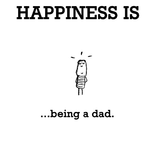 Happiness #645: Happiness is being a dad.