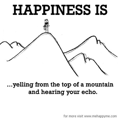 Happiness #649: Happiness is yelling from the top of a mountain and hearing your echo.