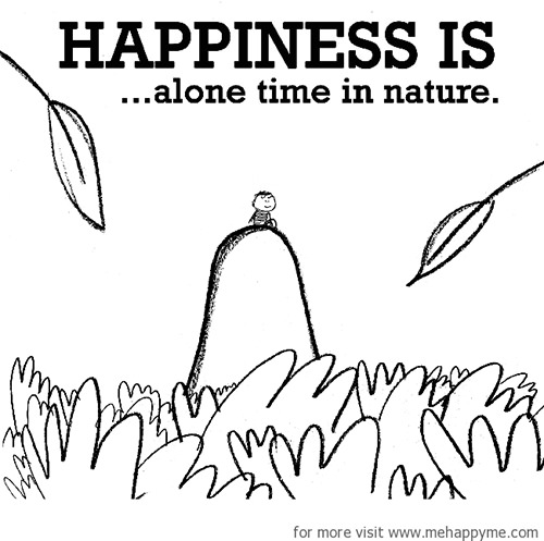 Happiness #650: Happiness is alone time in nature.