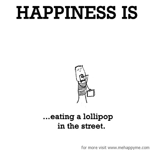 Happiness #654: Happiness is eating a lollipop in the street.