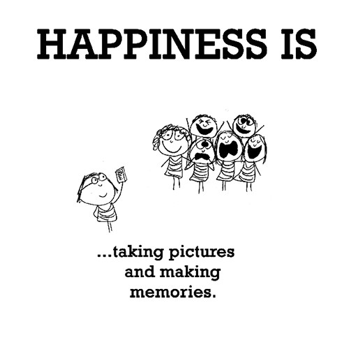 Happiness #659: Happiness is taking pictures and making memories.