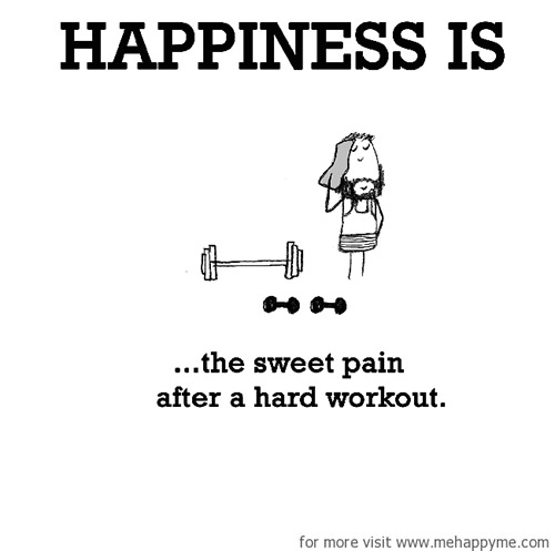 Happiness #660: Happiness is the sweet pain after a hard workout.