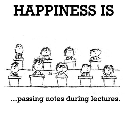 Happiness #661: Happiness is passing notes during lectures.