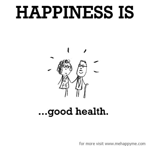 Happiness #664: Happiness is good health.