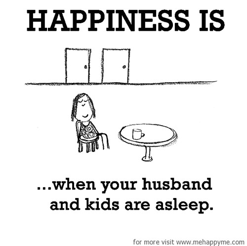 Happiness #669: Happiness is when your husband and kids are asleep.