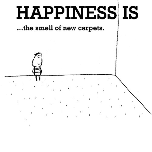 Happiness #676: Happiness is the smell of new carpets.