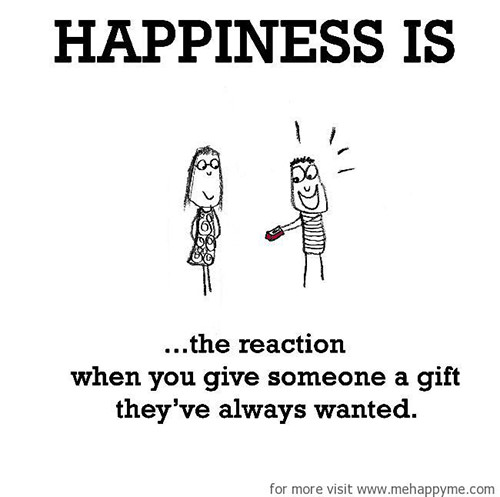 Happiness #683: Happiness is the reaction when you someone a gift they've always wanted.