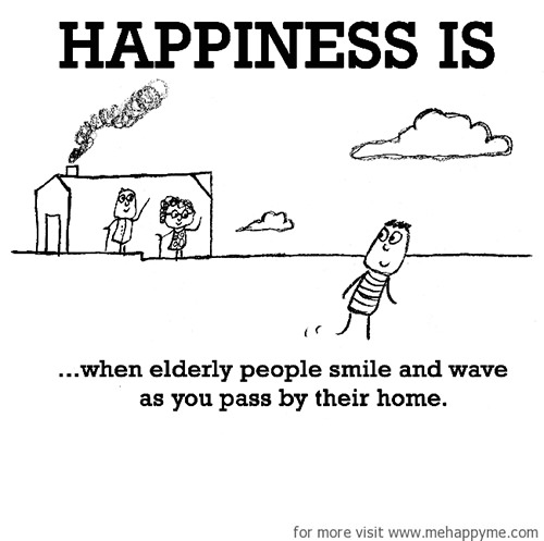 Happiness #686: Happiness is when elderly people smile and wave as you pass their home.