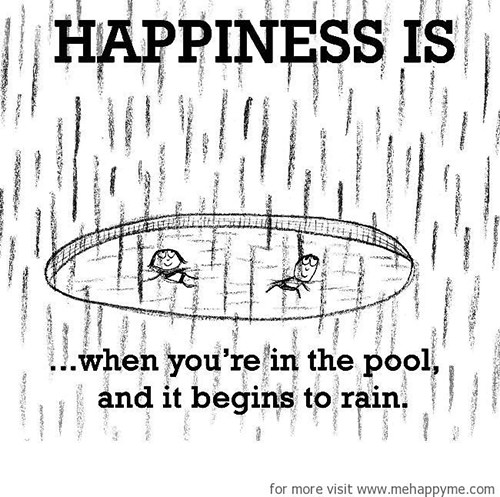 Happiness #687: Happiness is when you're in the pool and it begins to rain.