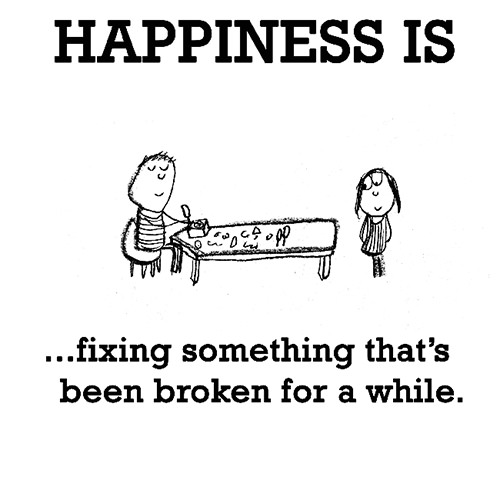Happiness #688: Happiness is fixing something that's been broken for a while.