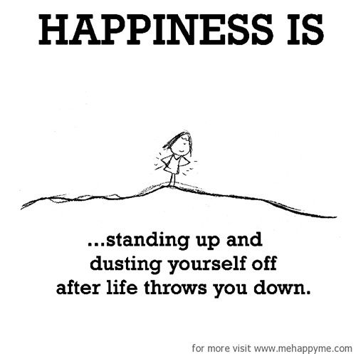 Happiness #696: Happiness is standing up and dusting yourself off after life throws you down.