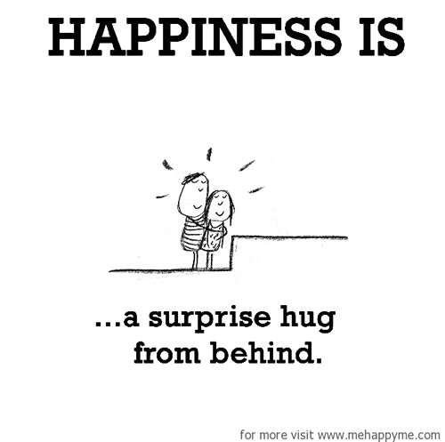Happiness #697: Happiness is a surprise hug from behind.