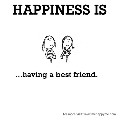 Happiness #698: Happiness is having a best friend.