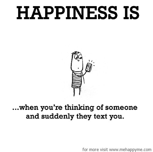 Happiness #699: Happiness is when you're thinking of someone and suddenly they text you.