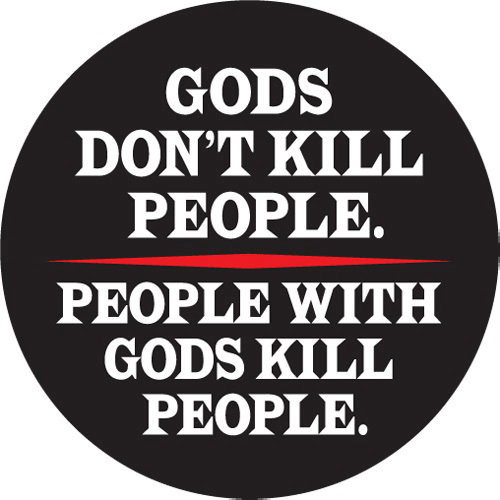 Hard Truths #37: Gods don't kill people. People with Gods kill people.