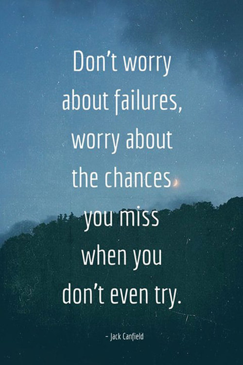 Hard Truths #40: Don't worry about failures, worry about the chances you miss when you don't even try.