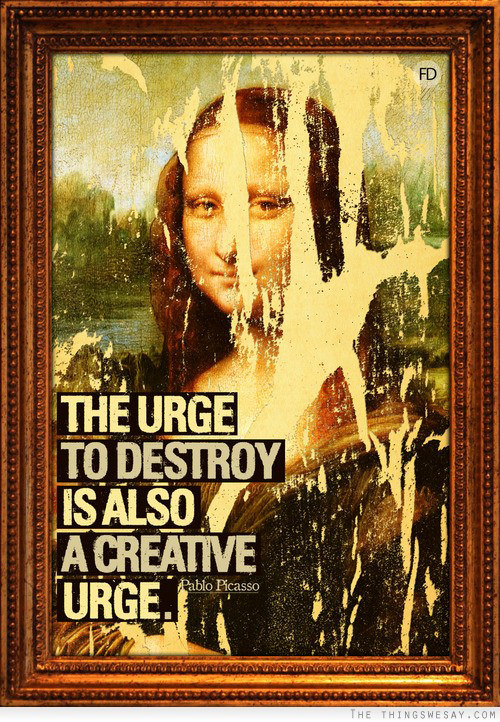 Hard Truths #45: The urge to destroy is also a creative urge.