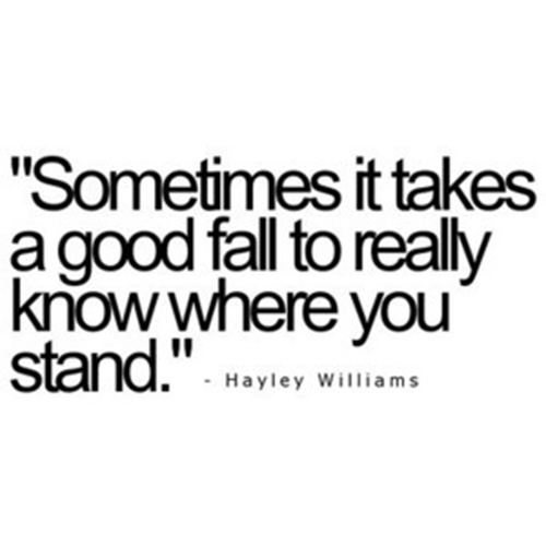 Hard Truths #47: Sometimes it takes a good fall to really know where you stand.