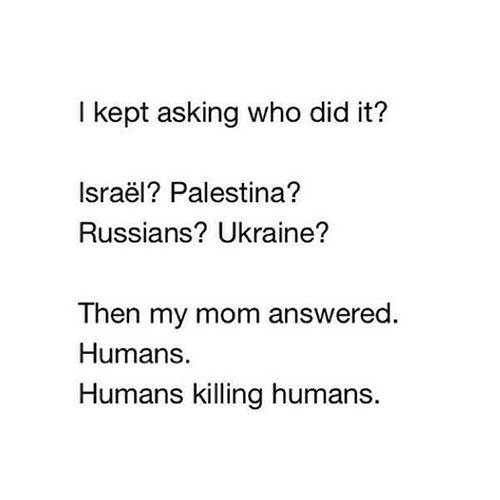 Hard Truths #52: I kept asking who did it? Israel? Palestine? Russians? Ukraine? Then my mom answered. Humans. Humans killing humans.