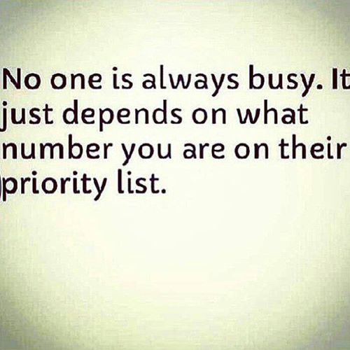 Hard Truths #56: No one is always busy. It just depends on what number you are on their priority list.