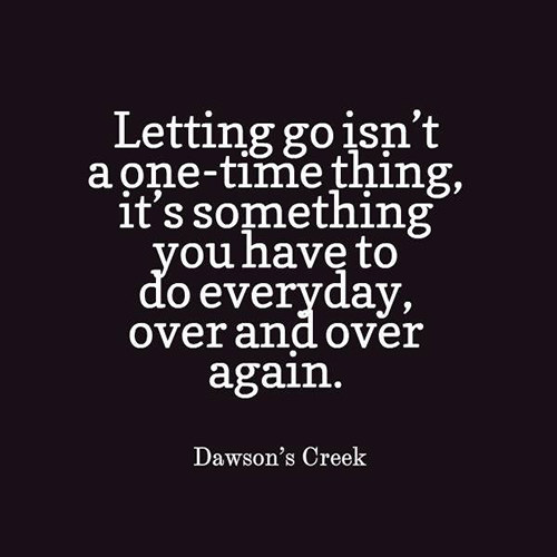 Hard Truths #66: Letting go isn't a one-time thing, it's something you have to do everyday, over and over again.