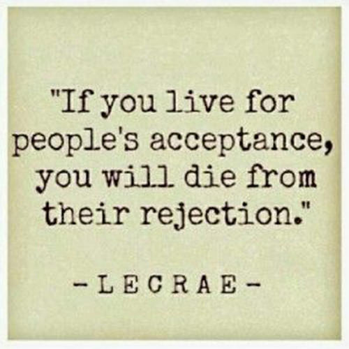 Hard Truths #83: If you live for people's acceptance, you will die from their rejection.