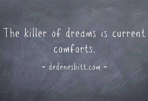 Hard Truths #84: The killer of dreams is current comforts.