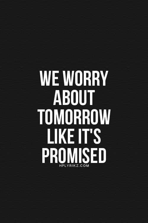 Hard Truths #85: We worry about tomorrow like it's promised.