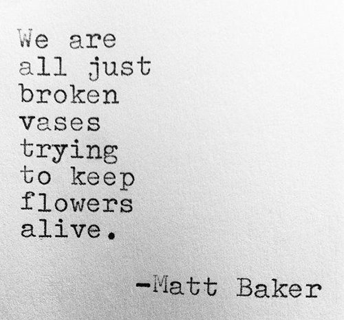Hard Truths #87: We are all just broken vases trying to keep flowers alive.