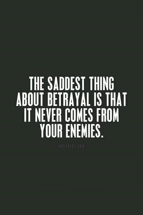 Hard Truths #88: The saddest thing about betrayal is that it never comes from your enemies.