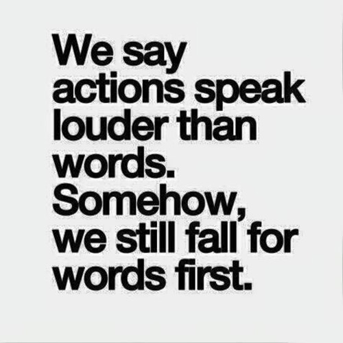 Hard Truths #91: We say actions speak louder than words. Somehow, we still fall for words first.