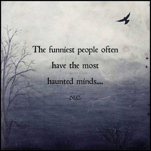 Hard Truths #92: The funniest people often have the most haunted minds.