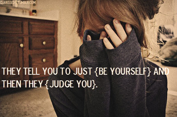 Hard Truths #100: They tell you to just be yourself and then they judge you.