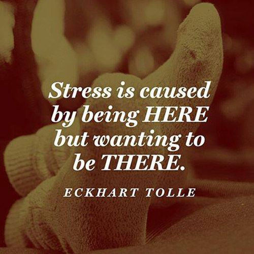 Hard Truths #104: Stress is caused by being here but wanting to be there.