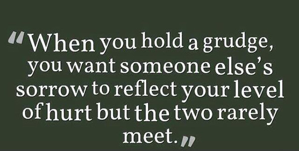 Hard Truths #107: When you hold a grudge, you want someone else's sorrow to reflect your level of hurt, but the two rarely meet.
