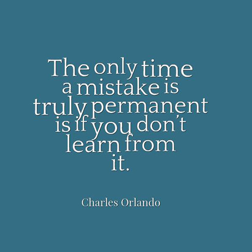 Hard Truths #112: The only time a mistake is truly permanent is if you don't learn from it.