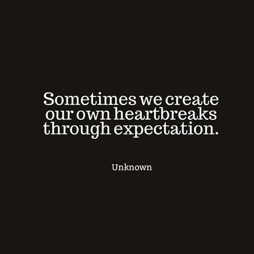 Hard Truths #114: Sometimes we create our own heartbreaks through expectation.