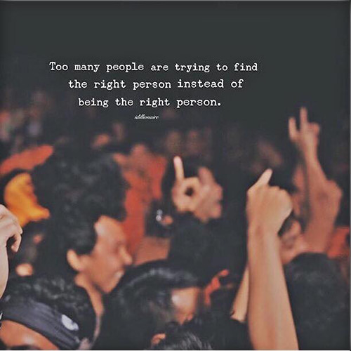 Hard Truths #118: Too many people are trying to find the right person instead of being the right person.