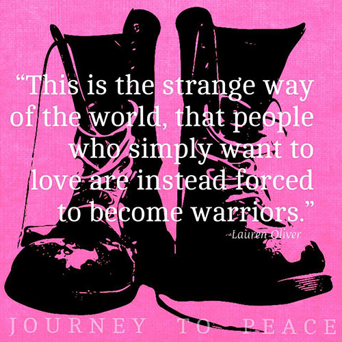 Hard Truths #121: This is the strange way of the world, that people who simple want to love are instead forced to become warriors.