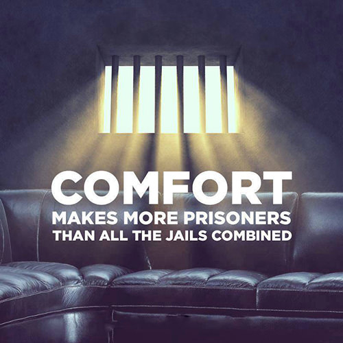 Hard Truths #122: Comfort makes more prisoners than all the jails combined.