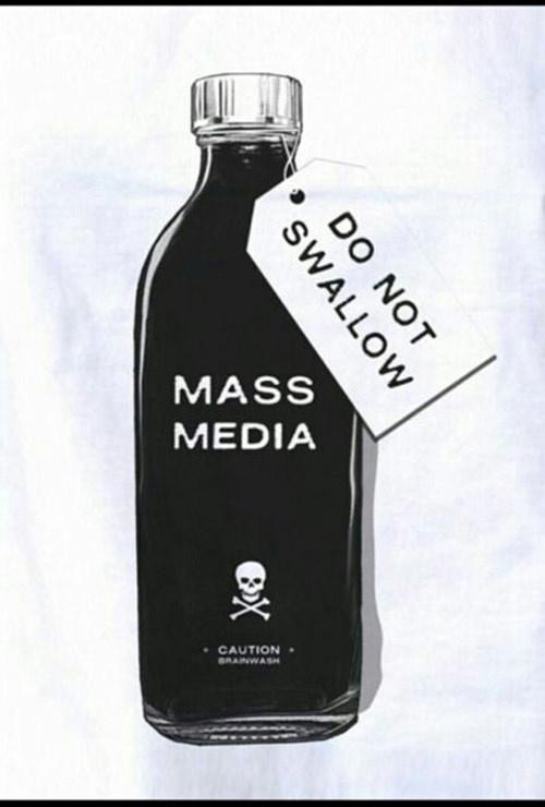 Hard Truths #123: Mass Media. Do not swallow.