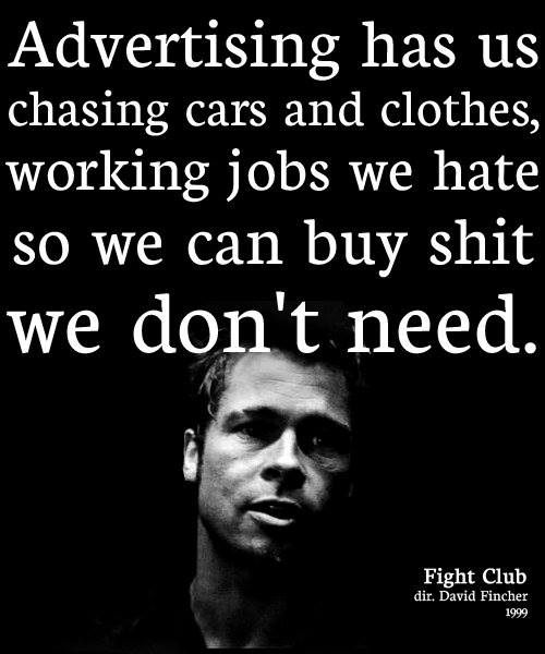 Hard Truths #125: Advertising has us chasing cars and clothes, working jobs we hate, so we can buy shit we don't need.