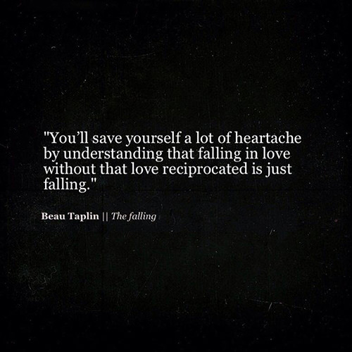 Hard Truths #131: You'll save yourself a lot of heartache by understanding that falling in love without that love reciprocated is just falling.