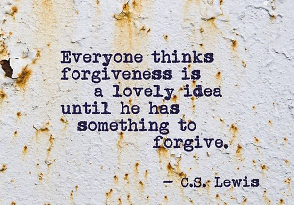 Hard Truths #143: Everyone thinks forgiveness is a lovely idea until he has something to forgive.