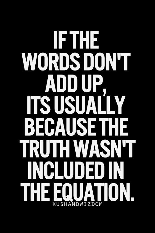 Hard Truths #145: If the words don't add up, it's usually because the truth wasn't included in the equation.